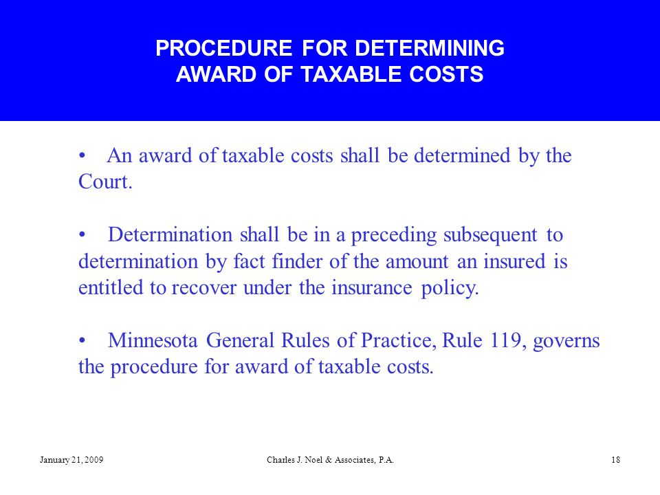 January 21, 2009Charles J. Noel & Associates, P.A.18 An award of taxable costs shall be determined by the Court. Determination shall be in a preceding