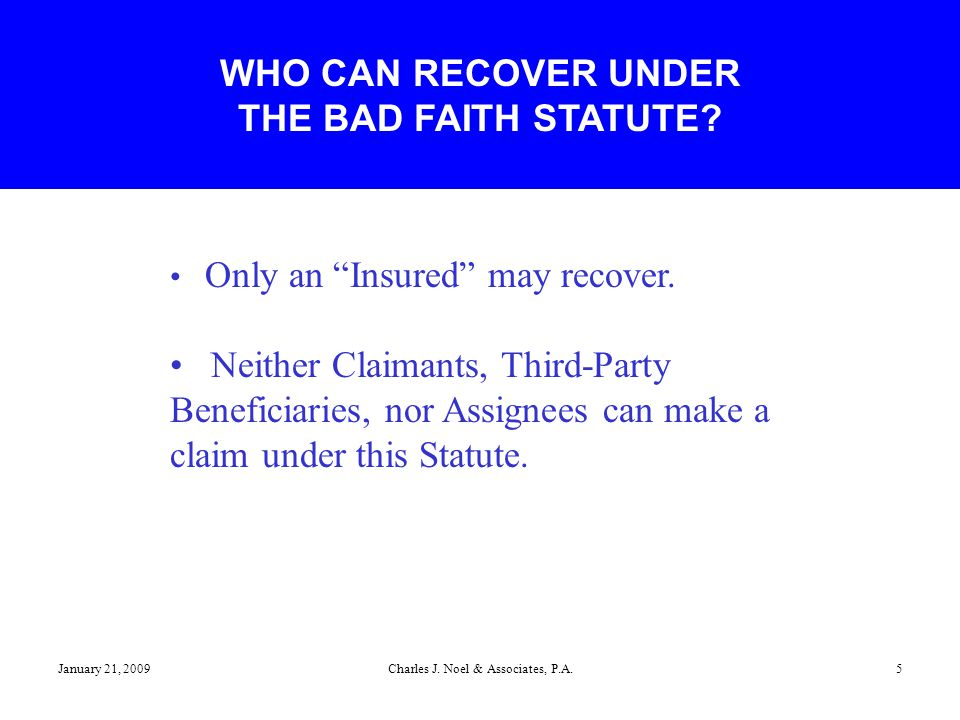 "January 21, 2009Charles J. Noel & Associates, P.A.5 Only an ""Insured"" may recover. Neither Claimants, Third-Party Beneficiaries, nor Assignees can mak"