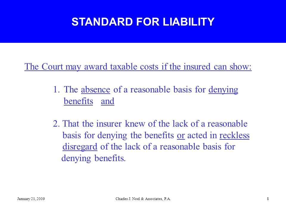 January 21, 2009Charles J. Noel & Associates, P.A.8 The Court may award taxable costs if the insured can show: 1.The absence of a reasonable basis for