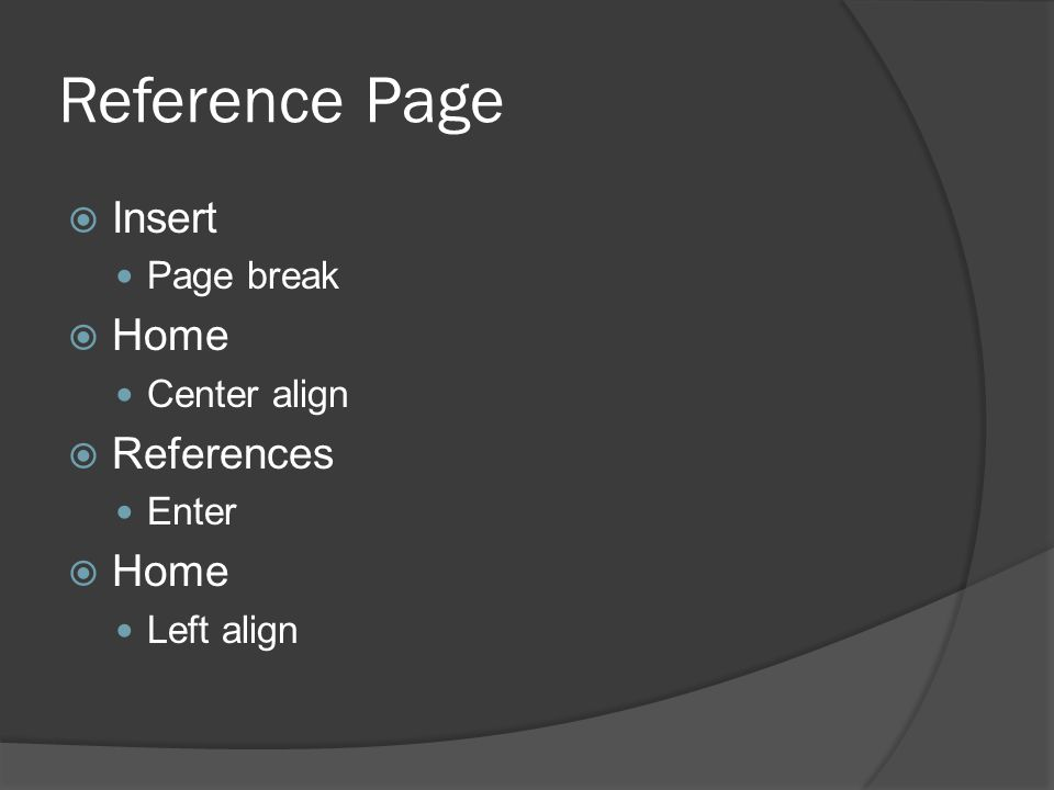 Reference Page  Insert Page break  Home Center align  References Enter  Home Left align