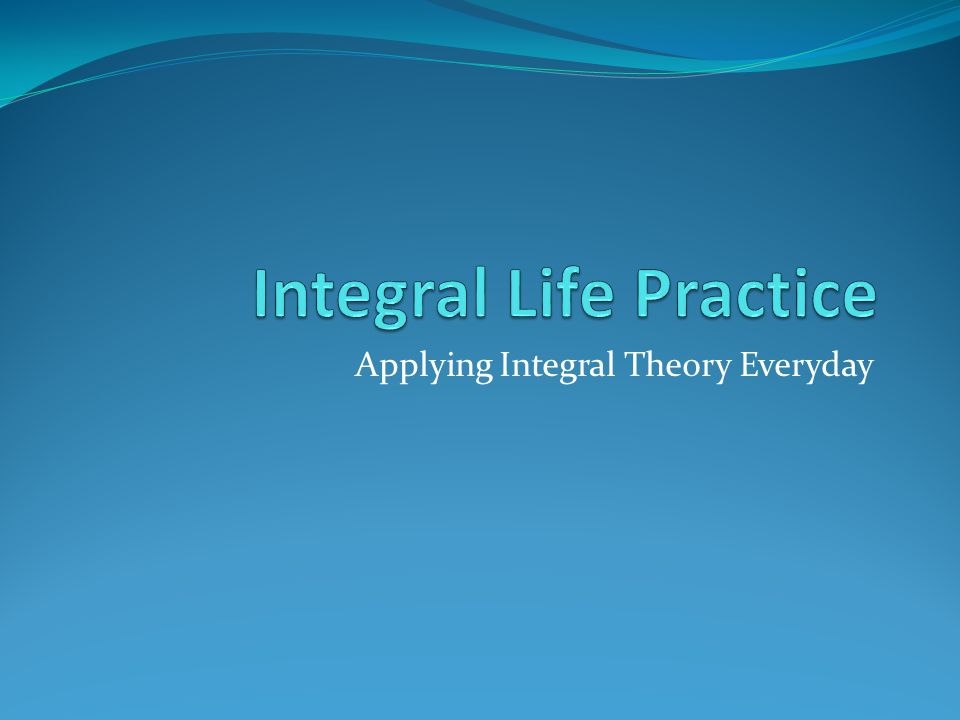 Applying Integral Theory Everyday