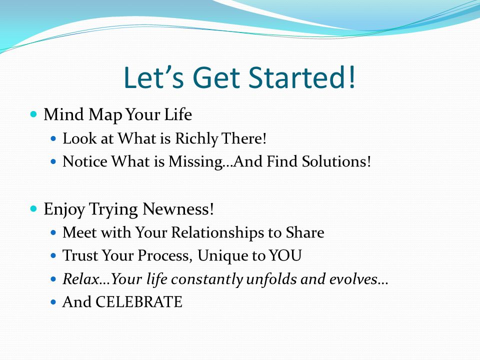 Let's Get Started. Mind Map Your Life Look at What is Richly There.