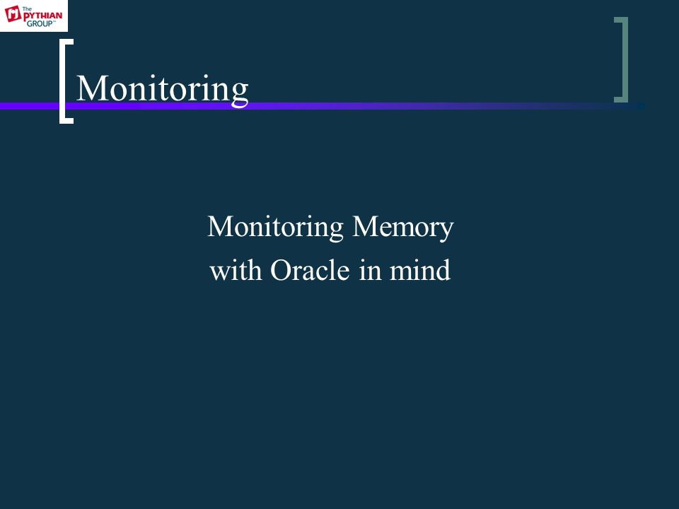 Monitoring Monitoring Memory with Oracle in mind