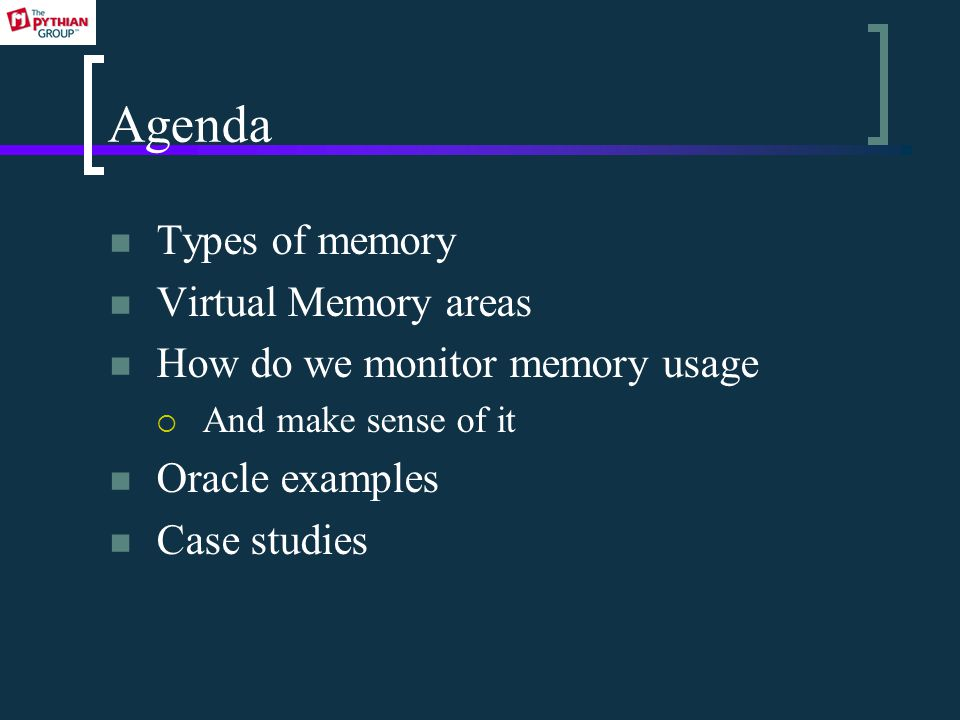 Agenda Types of memory Virtual Memory areas How do we monitor memory usage  And make sense of it Oracle examples Case studies