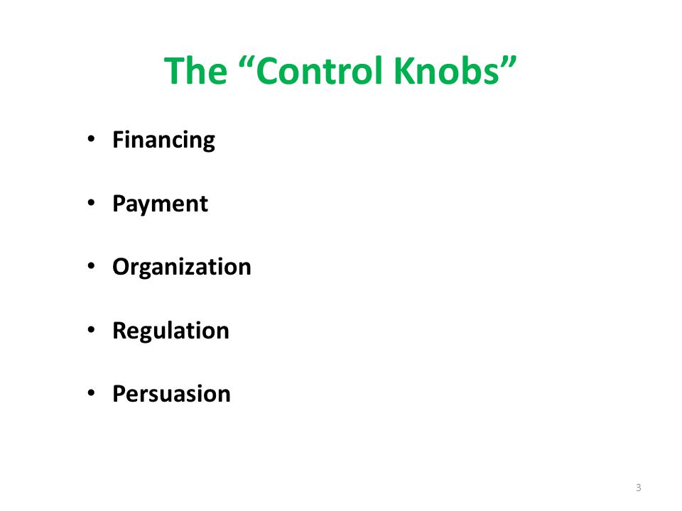 4 The Financing Control Knob Each financing option can be seen as an ideal type – General revenue – Social insurance – Private insurance – Out-of-pocket payment – Community financing – International aid Many real systems depart from any one ideal type Most nations use a mix of financing options