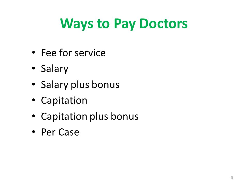 10 The Importance of Payment Payment systems create strong incentives The more sophisticated health care managers are, the more they respond to these incentives The less generous the payment system, the more managers respond to its incentive effects Smart managers look for activities that have large margins between costs and prices