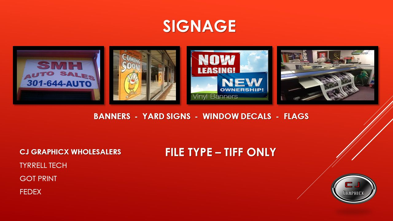 SIGNAGE BANNERS - YARD SIGNS - WINDOW DECALS - FLAGS FILE TYPE – TIFF ONLY CJ GRAPHICX WHOLESALERS TYRRELL TECH GOT PRINT FEDEX