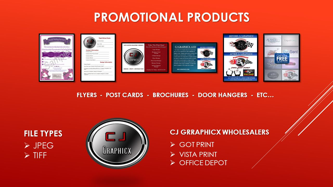 PROMOTIONAL PRODUCTS FLYERS - POST CARDS - BROCHURES - DOOR HANGERS - ETC… FILE TYPES  JPEG  TIFF CJ GRRAPHICX WHOLESALERS  GOT PRINT  VISTA PRINT  OFFICE DEPOT