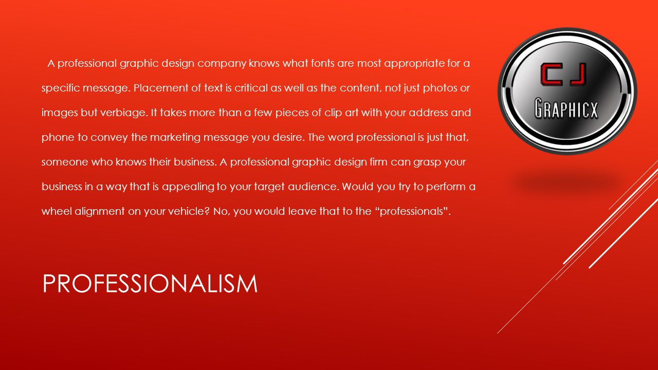PROFESSIONALISM A professional graphic design company knows what fonts are most appropriate for a specific message.