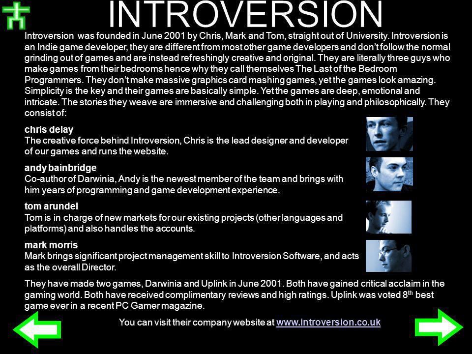Introversion was founded in June 2001 by Chris, Mark and Tom, straight out of University.