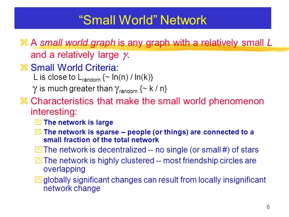 6 Small World Network  A small world graph is any graph with a relatively small L and a relatively large .