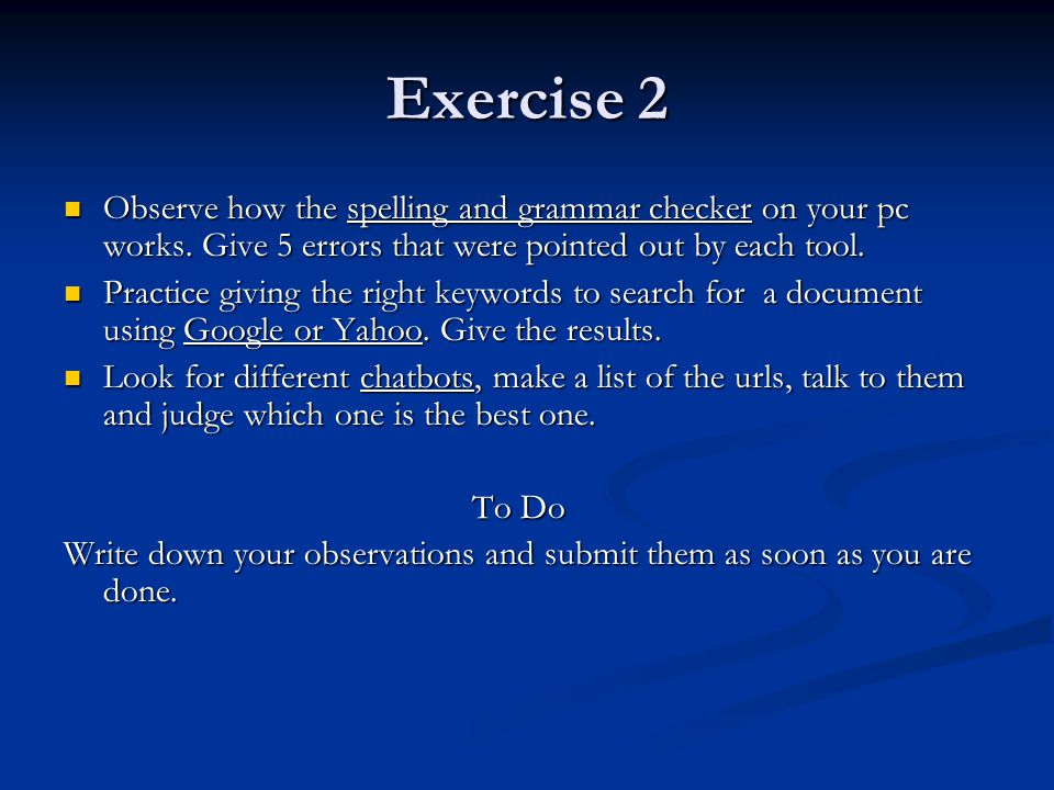 Exercise 2 Observe how the spelling and grammar checker on your pc works.