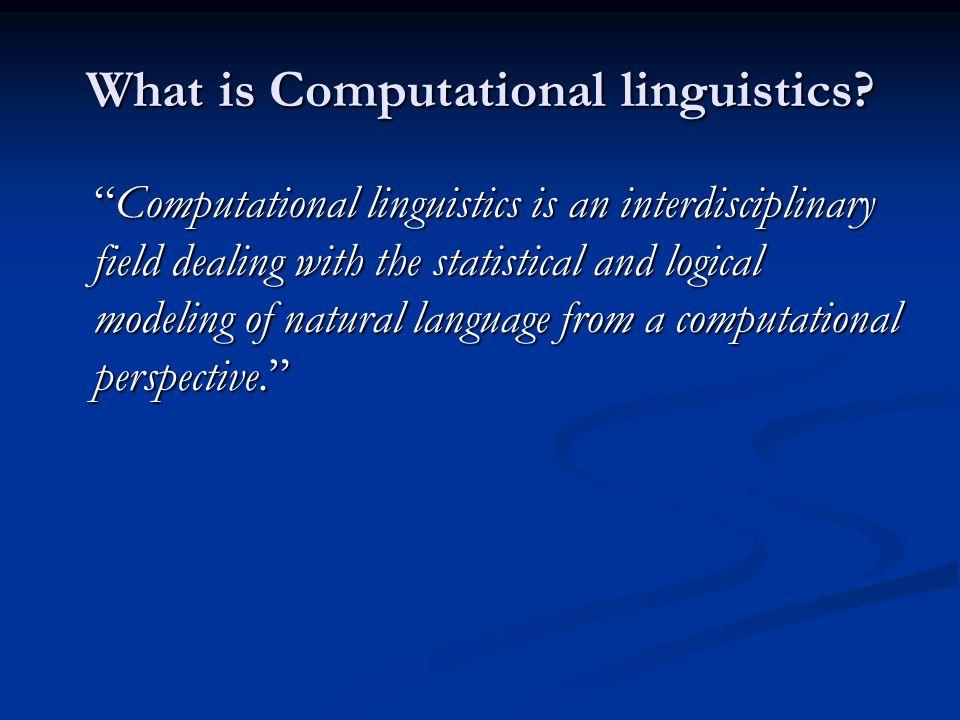 What is Computational linguistics.