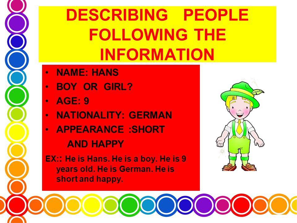 DESCRIBING PEOPLE FOLLOWING THE INFORMATION NAME: HANS BOY OR GIRL.
