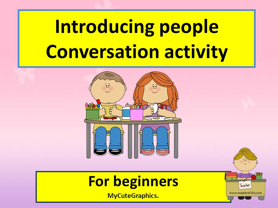 For beginners MyCuteGraphics. Introducing people Conversation activity