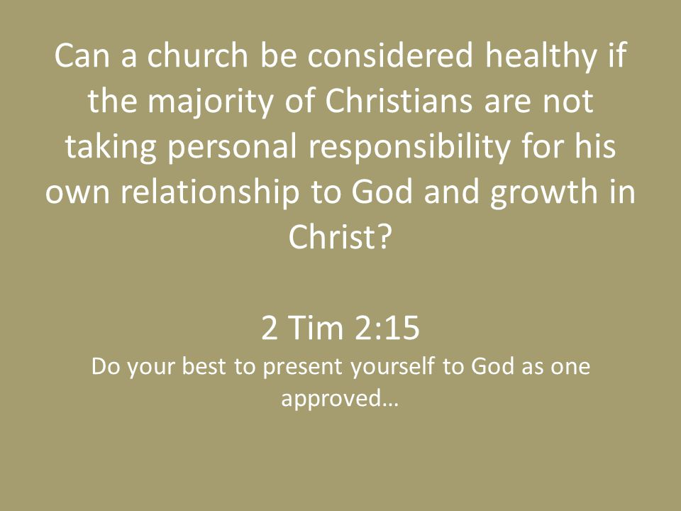 Can a church be considered healthy if the majority of Christians are not taking personal responsibility for his own relationship to God and growth in