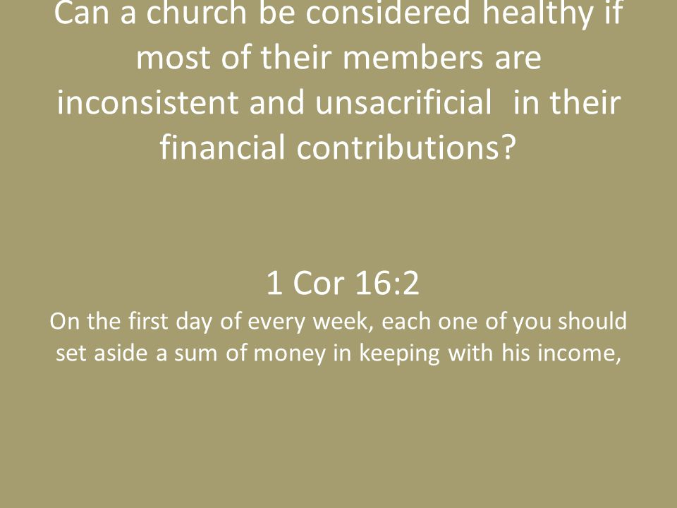 Can a church be considered healthy if most of their members are inconsistent and unsacrificial in their financial contributions? 1 Cor 16:2 On the fir