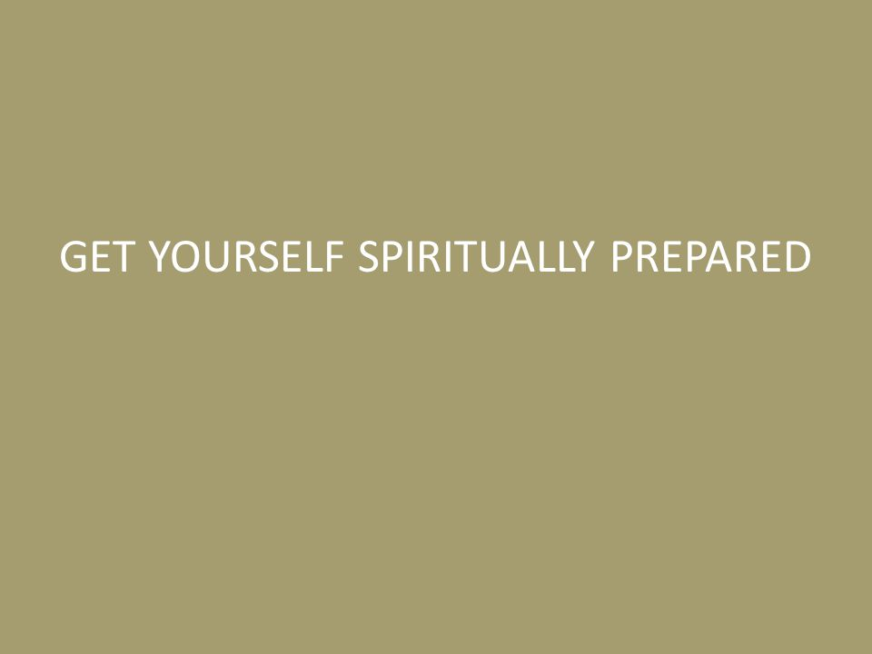 GET YOURSELF SPIRITUALLY PREPARED