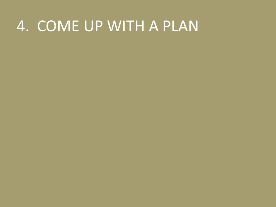 4. COME UP WITH A PLAN
