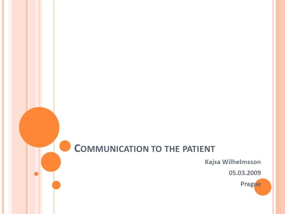 C OMMUNICATION TO THE PATIENT Kajsa Wilhelmsson 05.03.2009 Prague