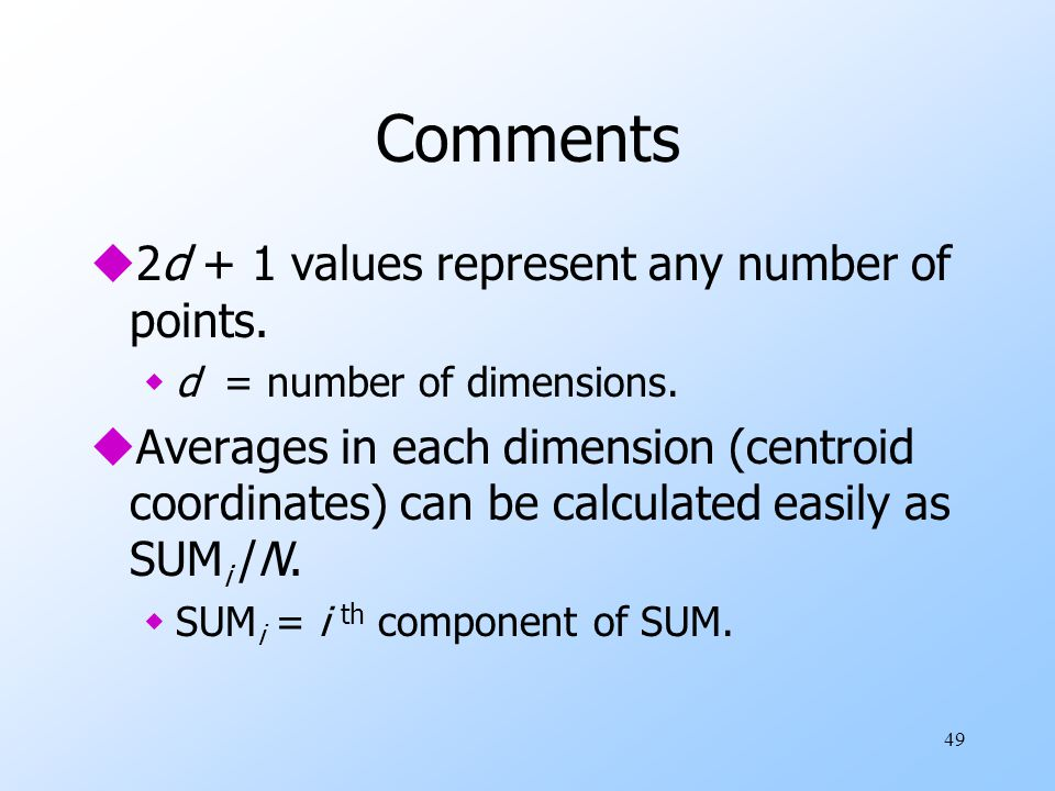 49 Comments u2d + 1 values represent any number of points. wd = number of dimensions. uAverages in each dimension (centroid coordinates) can be calcul