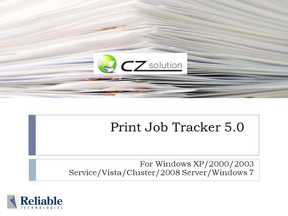  Manage  Control  Audit  Save Spend less time managing your printing costs and more time managing your profit! Part of Reliable Technologies Internal Document Solutions Portfolio to help you move towards a less-paper office CZ Print Job Tracker 5.0
