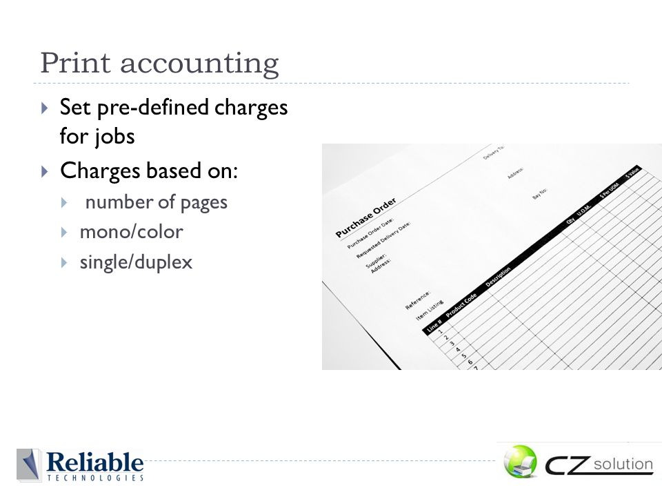 Print accounting  Set pre-defined charges for jobs  Charges based on:  number of pages  mono/color  single/duplex