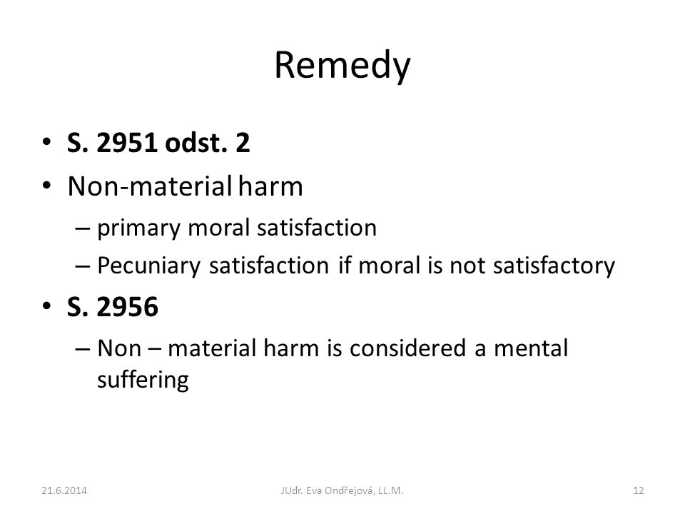 Remedy S. 2951 odst. 2 Non-material harm – primary moral satisfaction – Pecuniary satisfaction if moral is not satisfactory S. 2956 – Non – material h