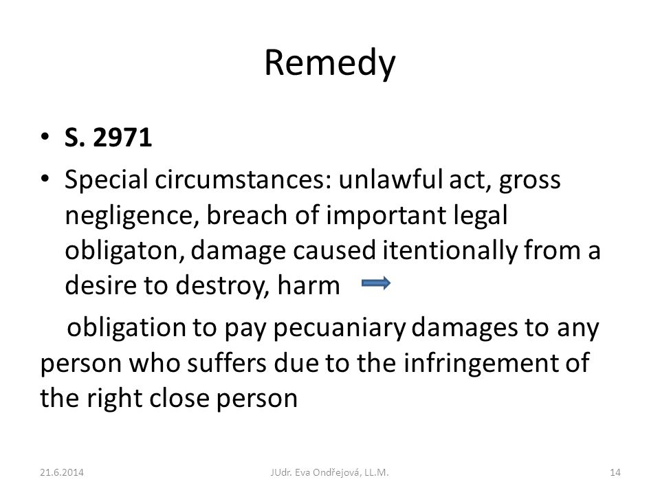 Remedy S. 2971 Special circumstances: unlawful act, gross negligence, breach of important legal obligaton, damage caused itentionally from a desire to