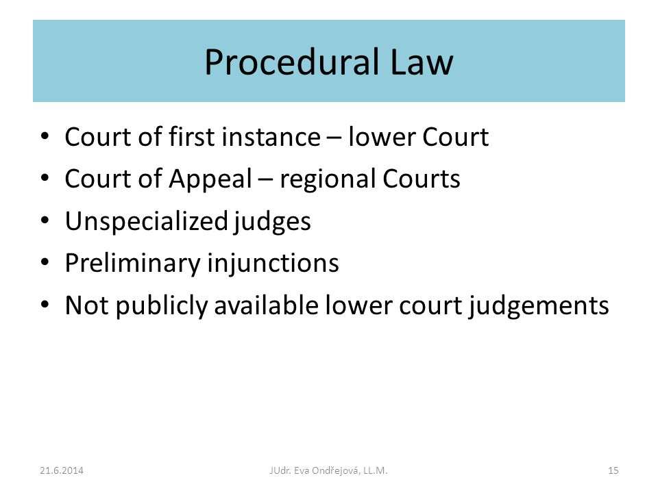 Procedural Law Court of first instance – lower Court Court of Appeal – regional Courts Unspecialized judges Preliminary injunctions Not publicly available lower court judgements 21.6.2014JUdr.