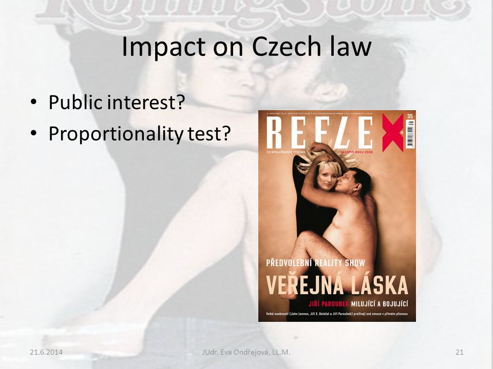 Impact on Czech law Public interest Proportionality test 21.6.2014JUdr. Eva Ondřejová, LL.M.21