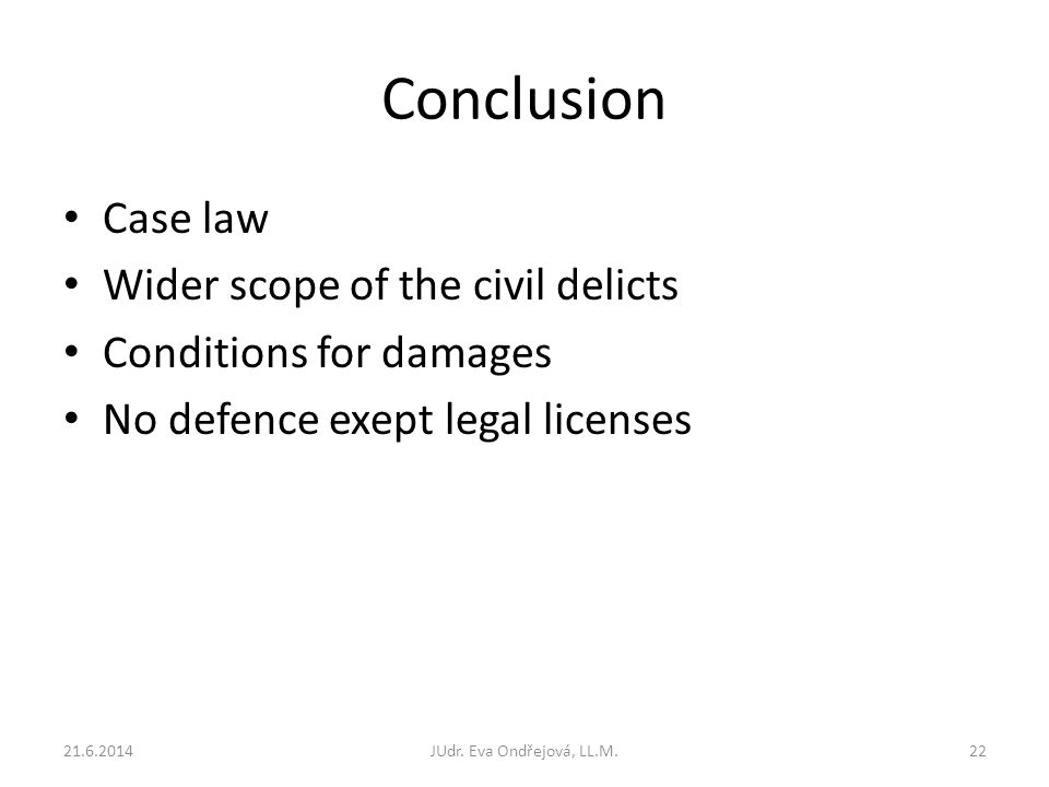 Conclusion Case law Wider scope of the civil delicts Conditions for damages No defence exept legal licenses 21.6.2014JUdr.