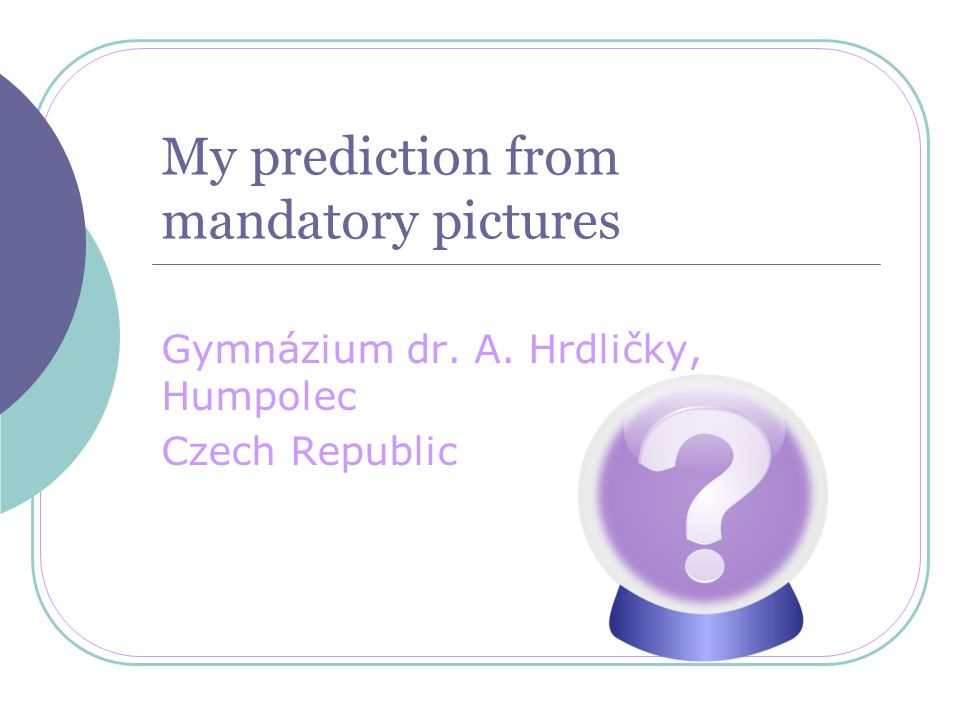 My prediction from mandatory pictures Gymnázium dr. A. Hrdličky, Humpolec Czech Republic