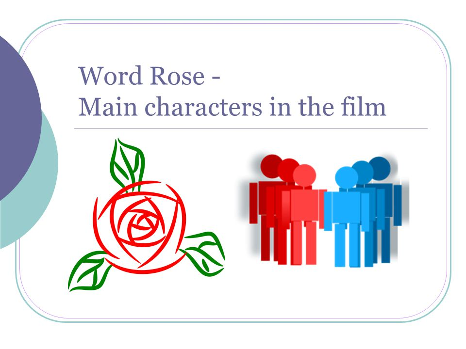 Word Rose - Main characters in the film
