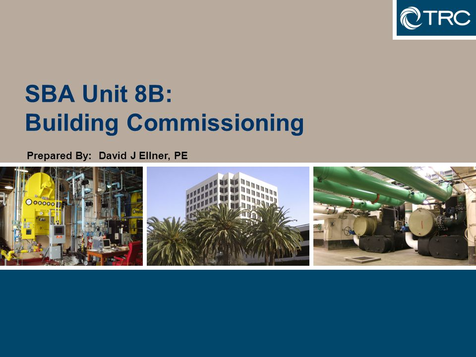 SBA Unit 8B: Building Commissioning Prepared By: David J Ellner, PE