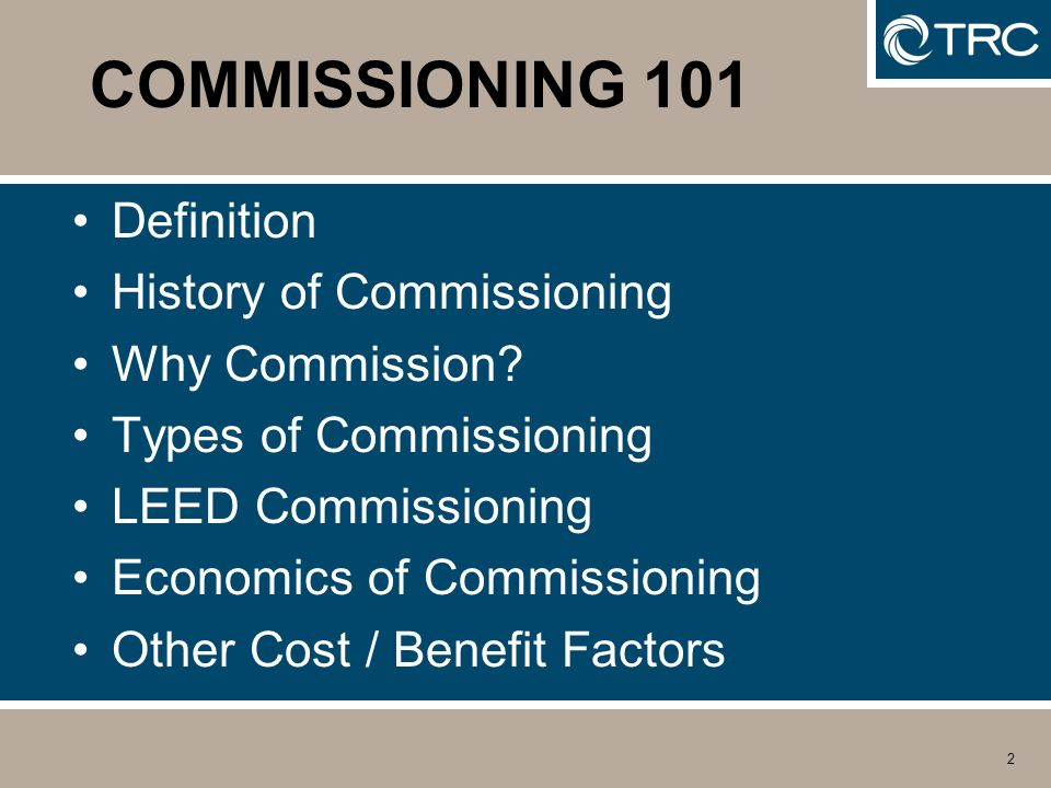 2 COMMISSIONING 101 Definition History of Commissioning Why Commission.