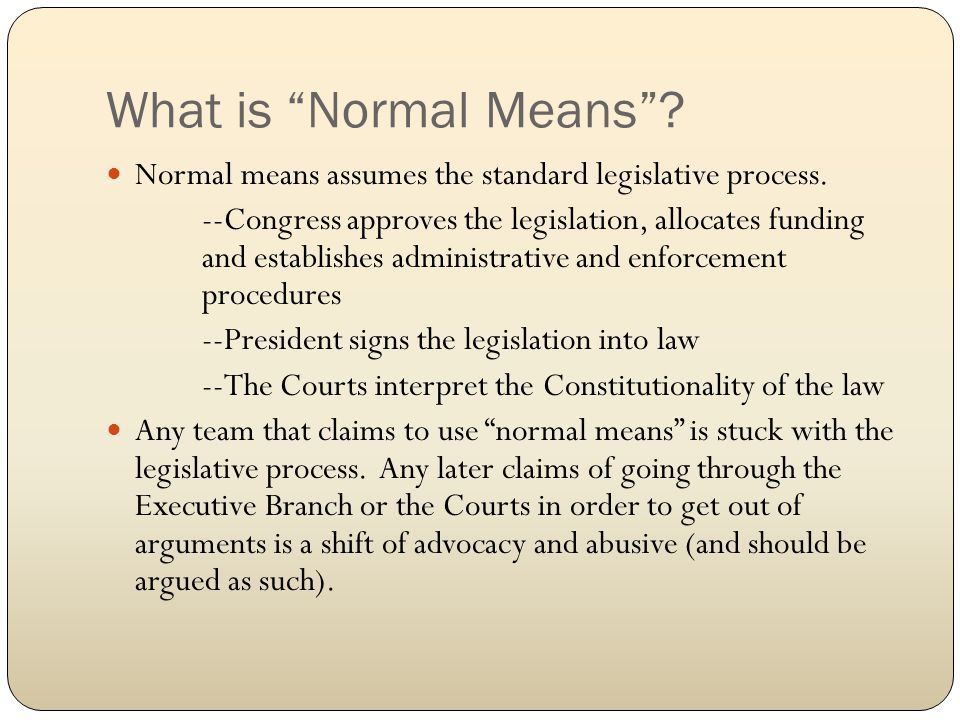 What is Normal Means .Normal means assumes the standard legislative process.