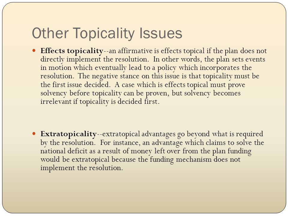 Other Topicality Issues Effects topicality--an affirmative is effects topical if the plan does not directly implement the resolution.