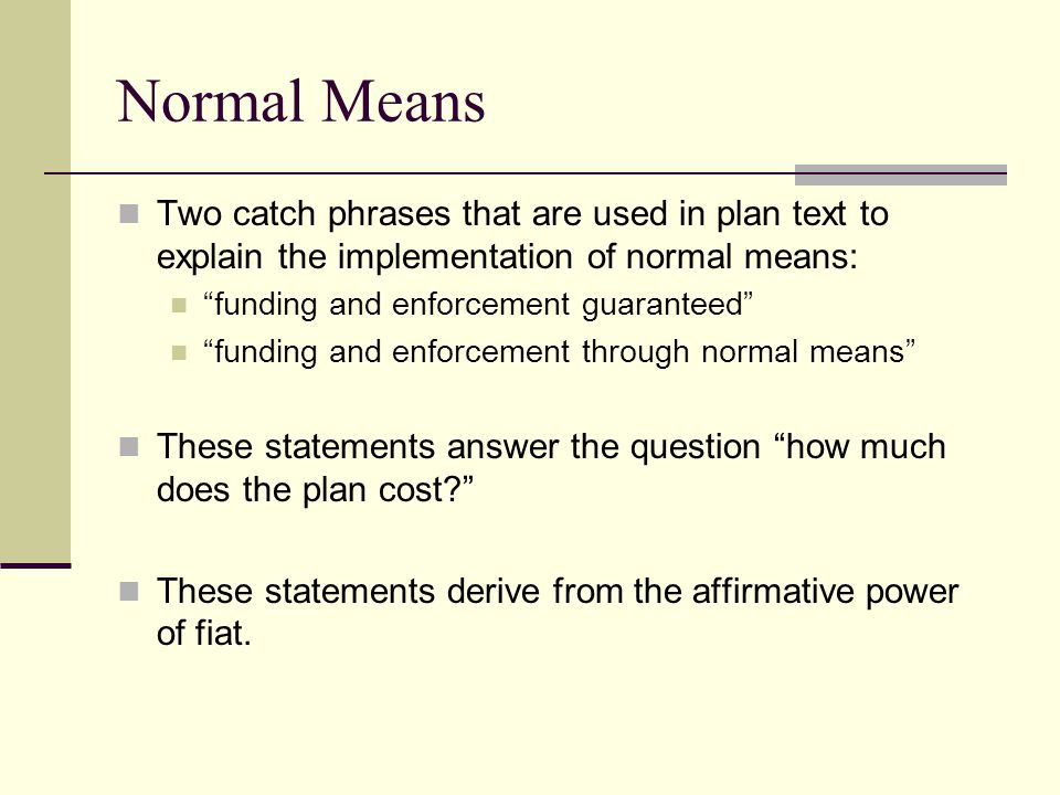 "Normal Means Two catch phrases that are used in plan text to explain the implementation of normal means: ""funding and enforcement guaranteed"" ""funding"