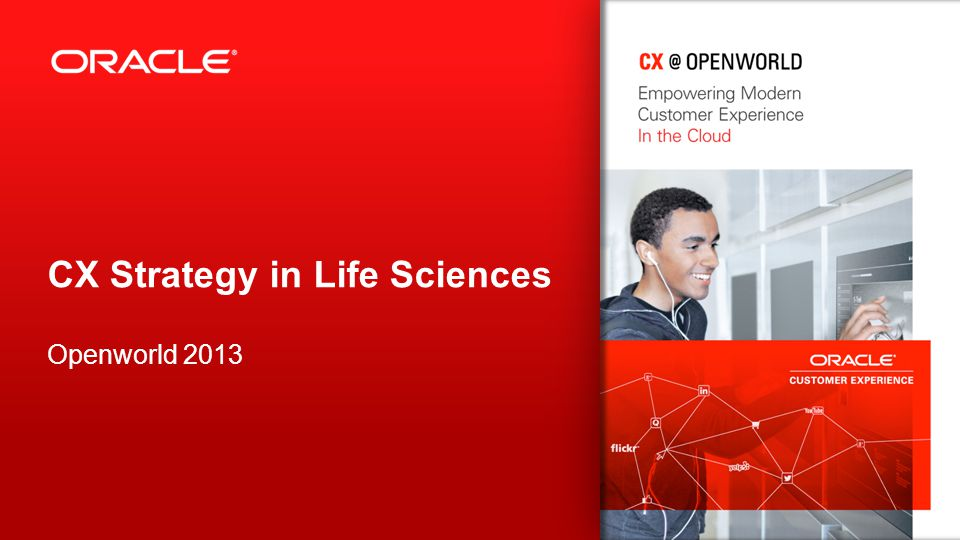 CX Strategy in Life Sciences Openworld 2013