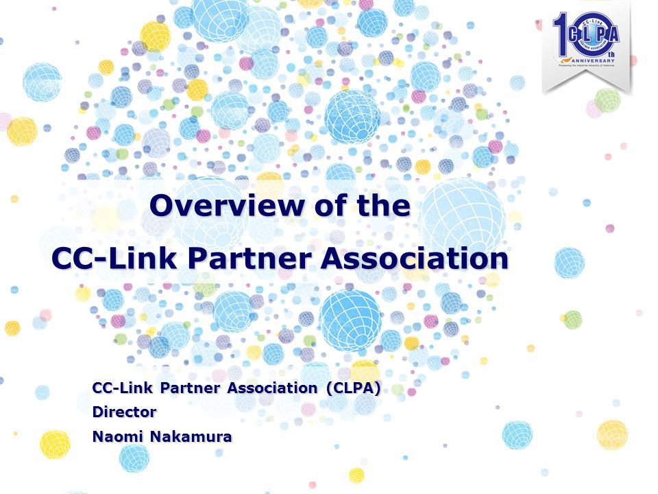 Overview of the CC-Link Partner Association CC-Link Partner Association (CLPA) Director Naomi Nakamura