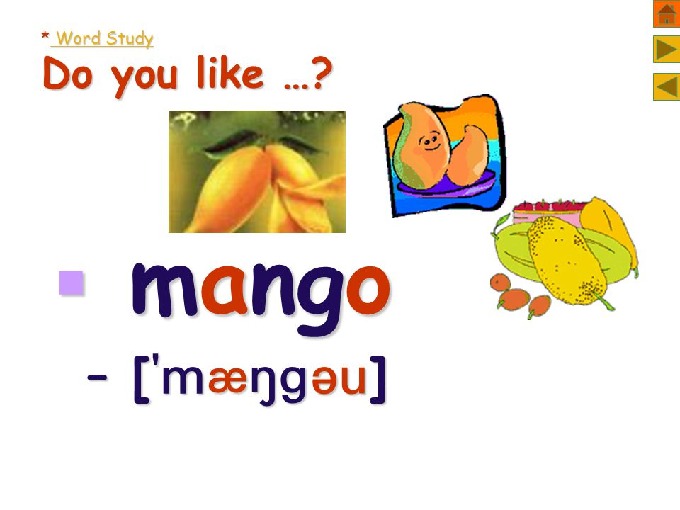 * Word Study Do you like …  mango – [  ]