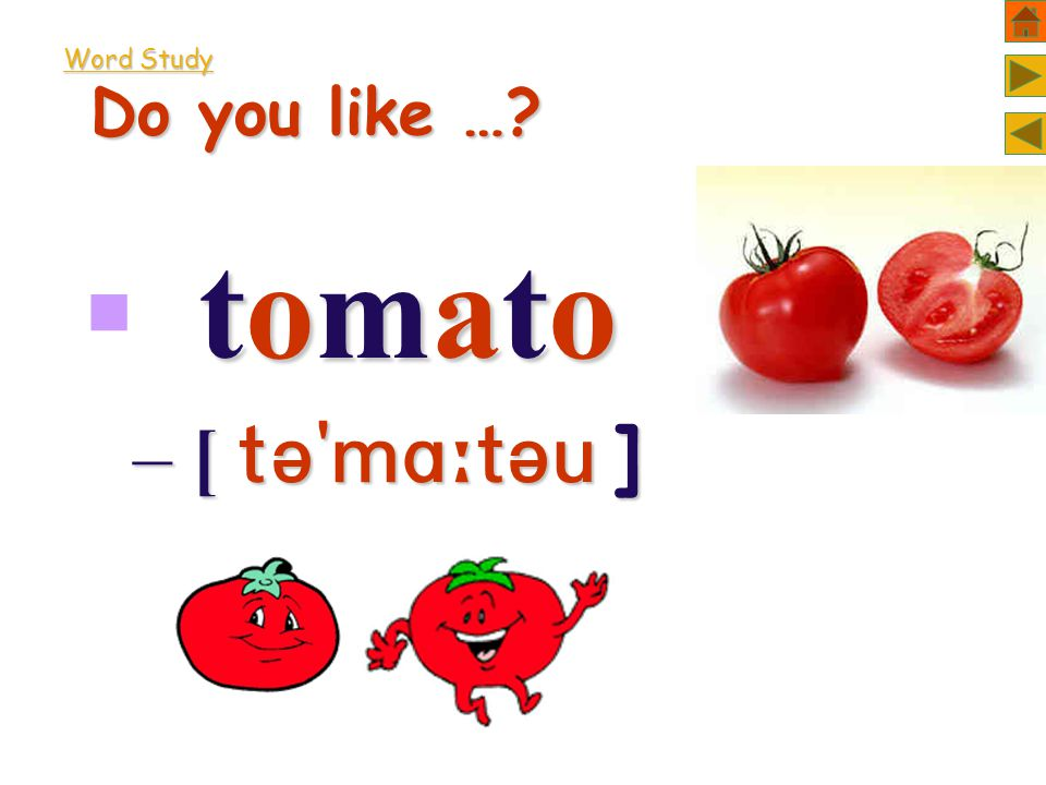 Word Study Do you like … tomato tomatotomato tomato – [  ]