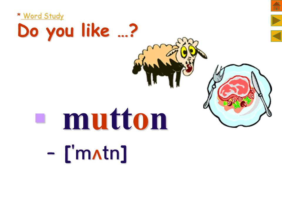 * Word Study Do you like …  mutton – [  ]