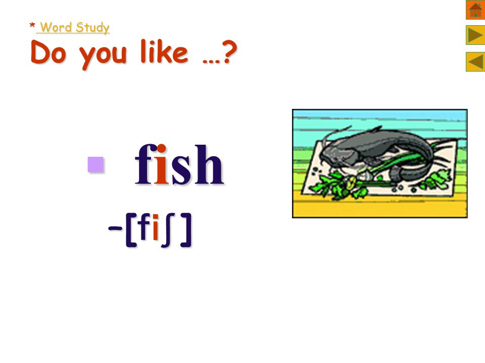 * Word Study Do you like …  fish –[]–[]–[]–[]