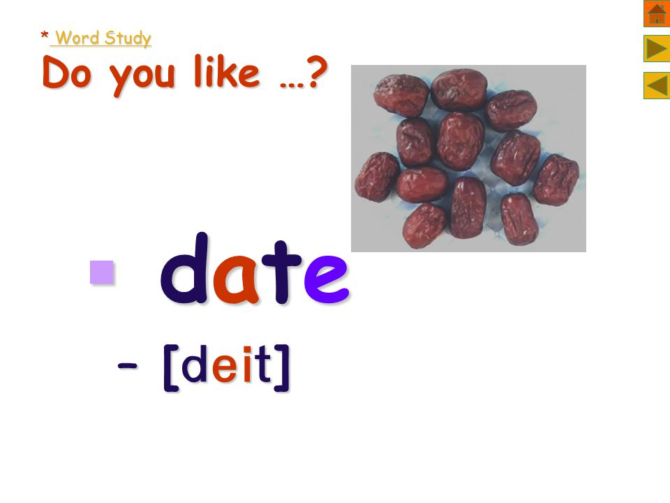 * Word Study Do you like …  date date date date – [  ]