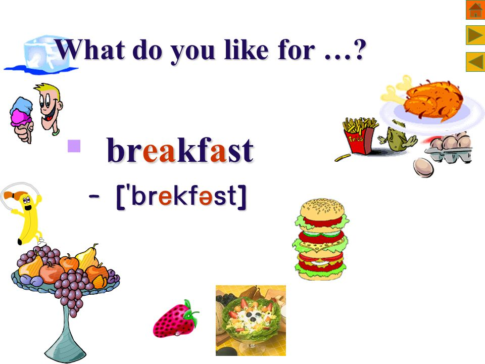 What do you like for … breakfast  breakfast – [  ]