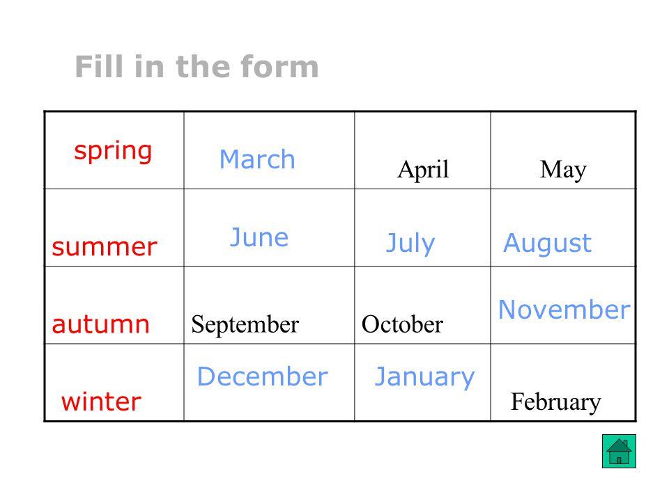 AprilMay summer autumn SeptemberOctober winter February Fill in the form spring March June JulyAugust November DecemberJanuary