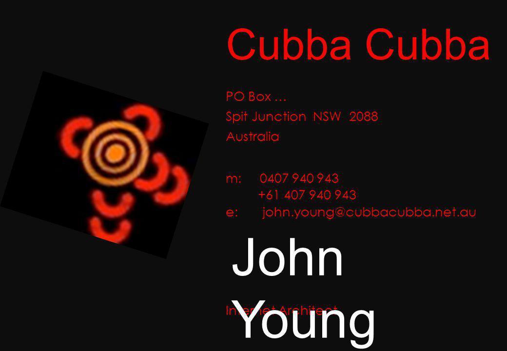Cubba PO Box … Spit Junction NSW 2088 Australia m: 0407 940 943 +61 407 940 943 e: john.young@cubbacubba.net.au Internet Architect John Young