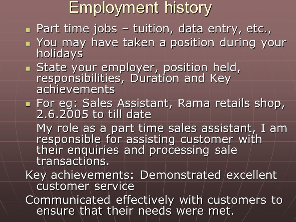 Employment history Part time jobs – tuition, data entry, etc., Part time jobs – tuition, data entry, etc., You may have taken a position during your h